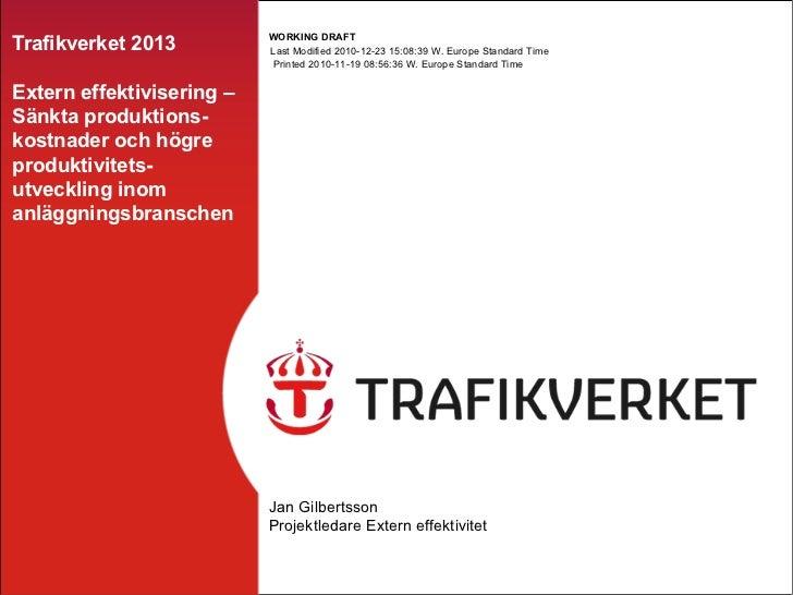 Trafikverket 2013 Extern effektivisering – Sänkta produktions-kostnader och högre produktivitets-utveckling inom anläggnin...