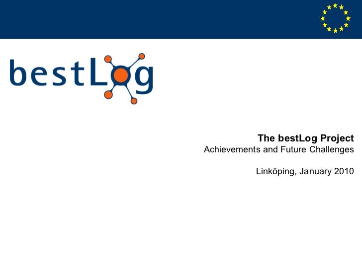 The bestLog Project Achievements and Future Challenges Linköping, January 2010