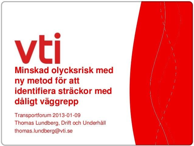 Minskad olycksrisk medny metod för attidentifiera sträckor meddåligt väggreppTransportforum 2013-01-09Thomas Lundberg, Dri...