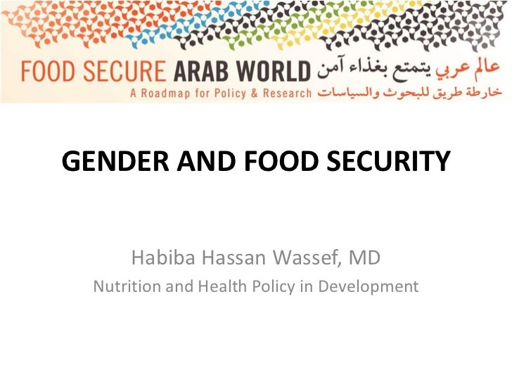 GENDER AND FOOD SECURITY     Habiba Hassan Wassef, MD Nutrition and Health Policy in Development