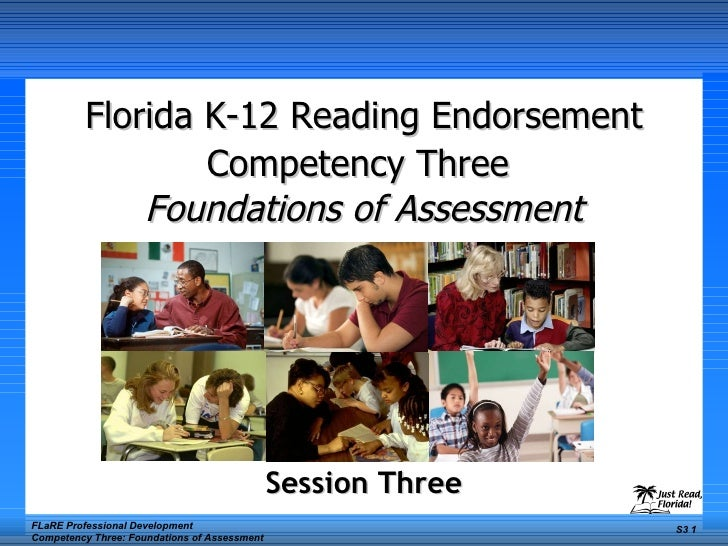 Florida K-12 Reading Endorsement Competency Three   Foundations of Assessment Session Three FLaRE Professional Development...
