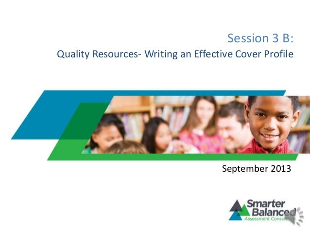 Session 3 B: Quality Resources- Writing an Effective Cover Profile September 2013