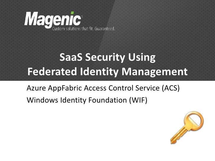SaaS Security UsingFederated Identity ManagementAzure AppFabric Access Control Service (ACS)Windows Identity Foundation (W...
