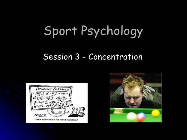 Sport Psychology Session 3 - Concentration