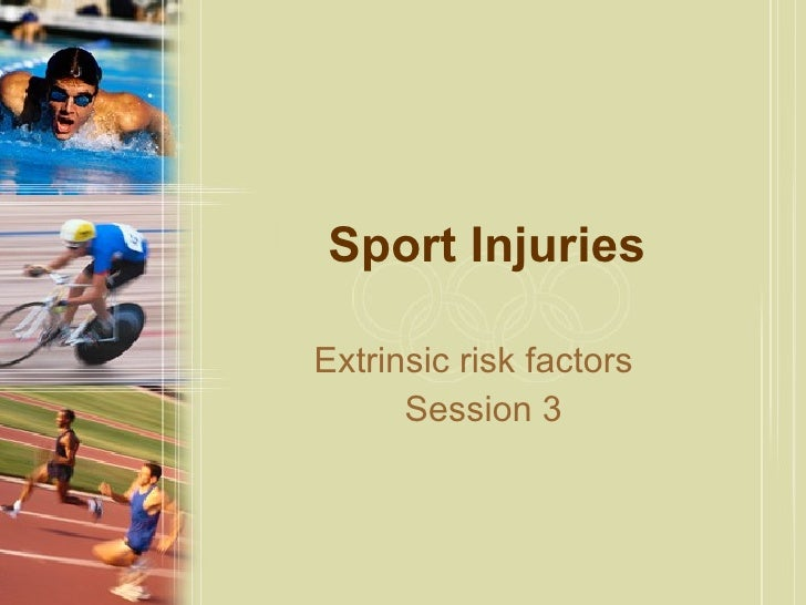 Sport Injuries Extrinsic risk factors  Session 3