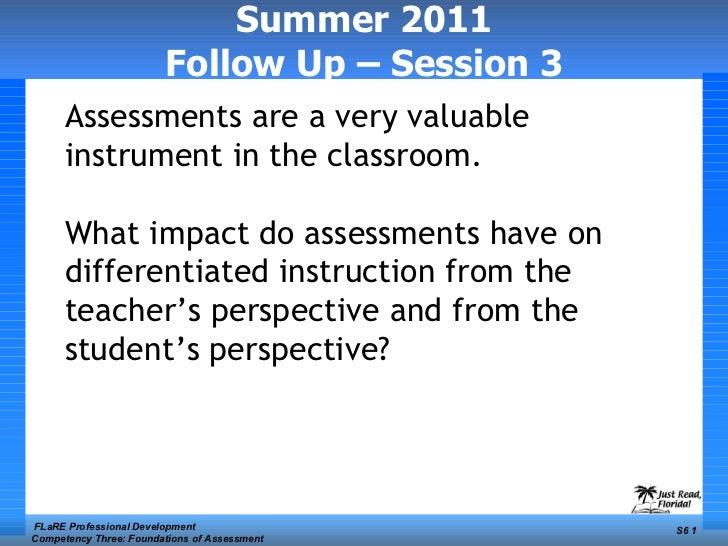 Summer 2011 Follow Up – Session 3 <ul><li>Assessments are a very valuable instrument in the classroom. </li></ul><ul><li>W...