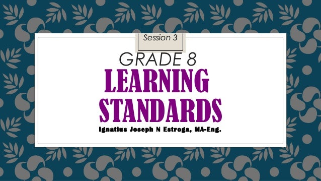 Session 3  grade 8learning standards