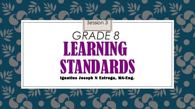 Session 3  grade 8learning standards