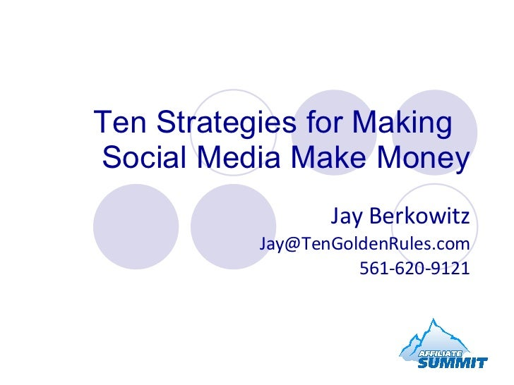 Ten Strategies for Making  Social Media Make Money Jay Berkowitz [email_address] 561-620-9121