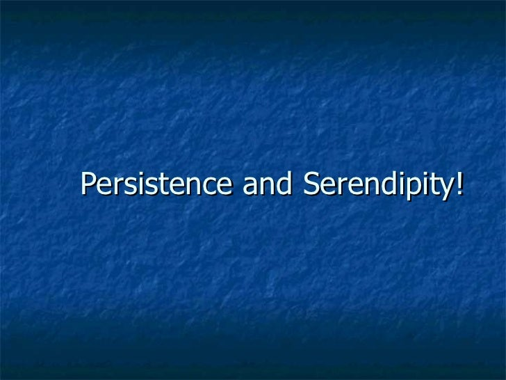 Persistence and Serendipity!