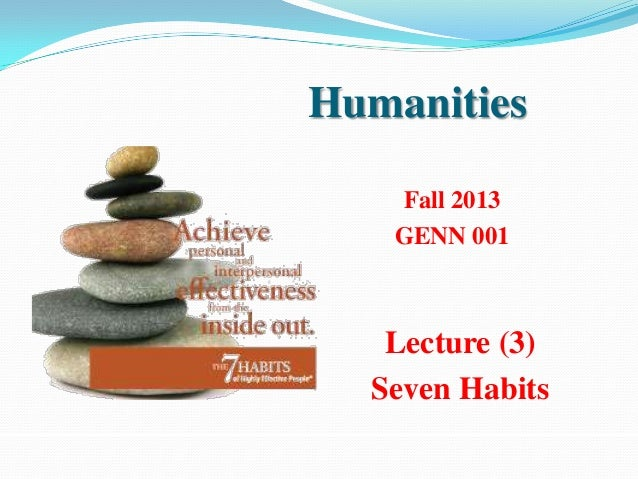 Humanities   Fall 2013   GENN 001   Lecture (3)  Seven Habits