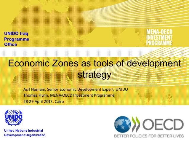 UNIDO Iraq Programme Office  Economic Zones as tools of development strategy Asif Hasnain, Senior Economic Development Exp...