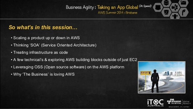 So what's in this session… • Scaling a product up or down in AWS • Thinking 'SOA' (Service Oriented Architecture) • Treati...