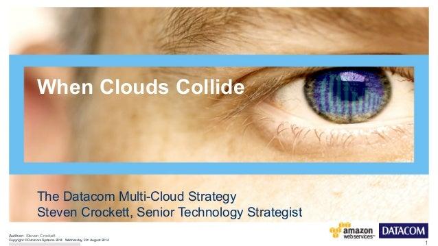 1  Author:  When Clouds Collide  The Datacom Multi-Cloud Strategy  Steven Crockett, Senior Technology Strategist  Steven C...