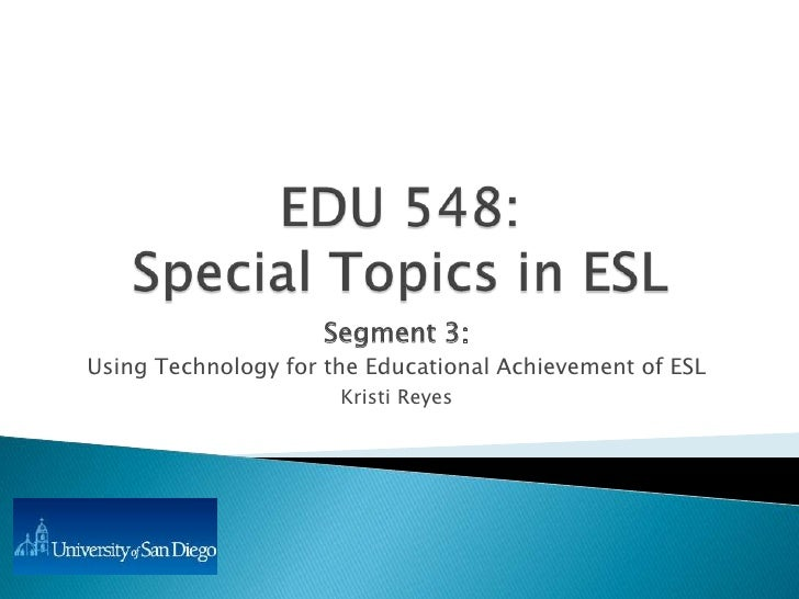 Segment 3: Using Technology for the Educational Achievement of ESL                       Kristi Reyes