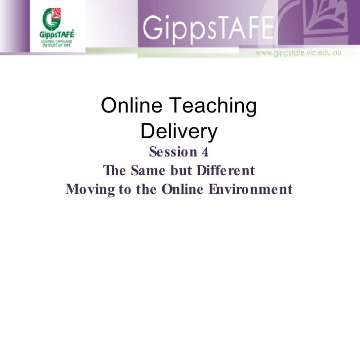 Online Teaching Delivery Session 4 The Same but Different Moving to the Online Environment