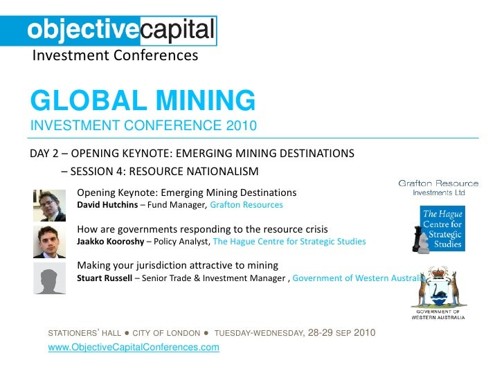 Investment Conferences  GLOBAL MINING INVESTMENT CONFERENCE 2010 DAY 2 – OPENING KEYNOTE: EMERGING MINING DESTINATIONS    ...