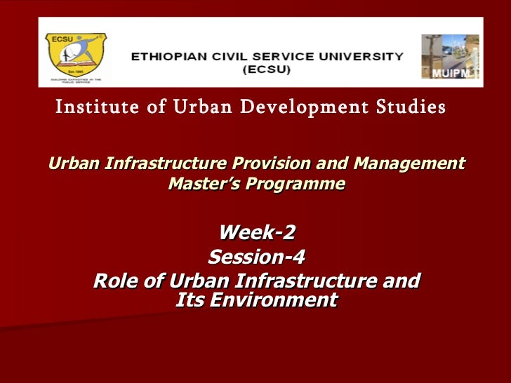 Urban Infrastructure Provision and Management Master's Programme Week-2 Session-4 Role of Urban Infrastructure and Its Env...
