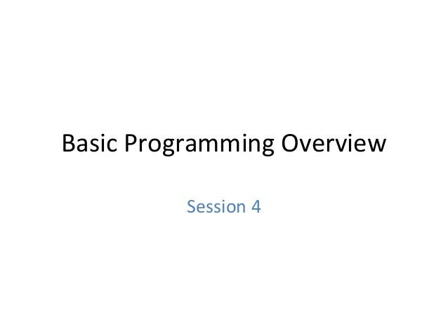 Basic Programming Overview Session 4