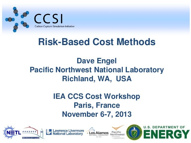 Risk-Based Cost Methods Dave Engel Pacific Northwest National Laboratory Richland, WA, USA IEA CCS Cost Workshop Paris, Fr...