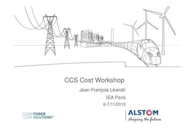 CCS Cost Workshop Jean-François Léandri IEA Paris 6-7/11/2013