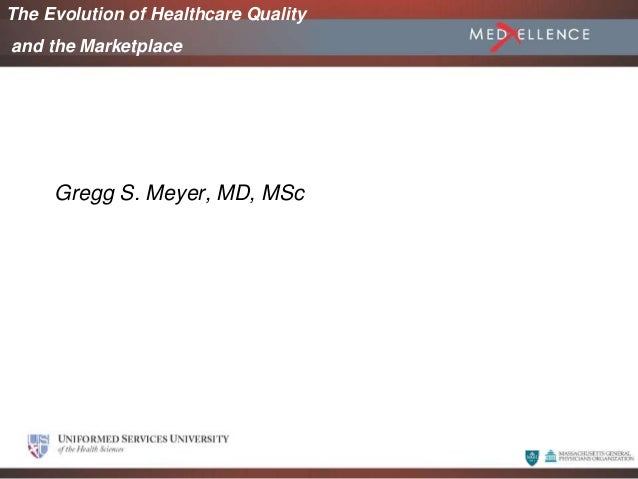 June 2005 Gregg S. Meyer, MD, MSc The Evolution of Healthcare Quality and the Marketplace