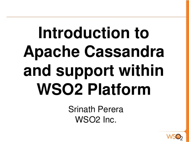 Introduction to Apache Cassandra and support within WSO2 Platform<br />Srinath Perera<br />WSO2 Inc.<br />