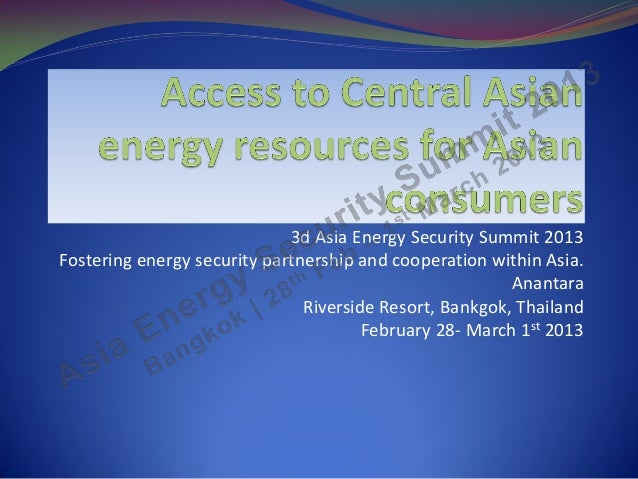 3d Asia Energy Security Summit 2013Fostering energy security partnership and cooperation within Asia.                     ...