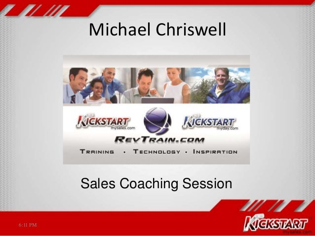 Michael Chriswell 6:11 PM 1 Sales Coaching Session