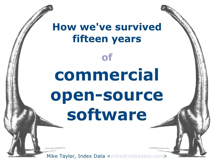 How we've survived fifteen years of   commercial open-source software Mike Taylor, Index Data < [email_address] >