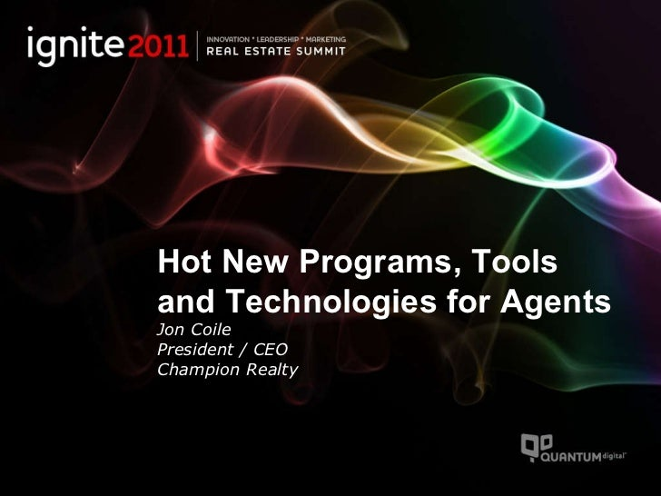 Hot New Programs, Tools and Technologies for Agents Jon Coile President / CEO Champion Realty