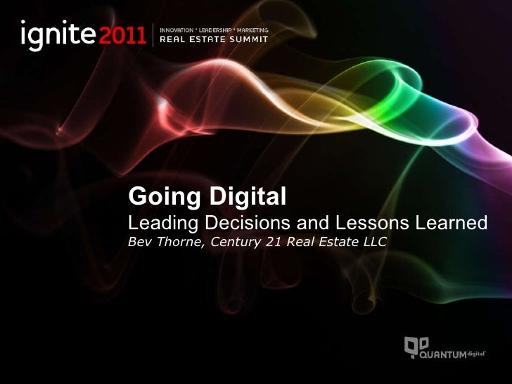 Going Digital Leading Decisions and Lessons Learned  Bev Thorne, Century 21 Real Estate LLC