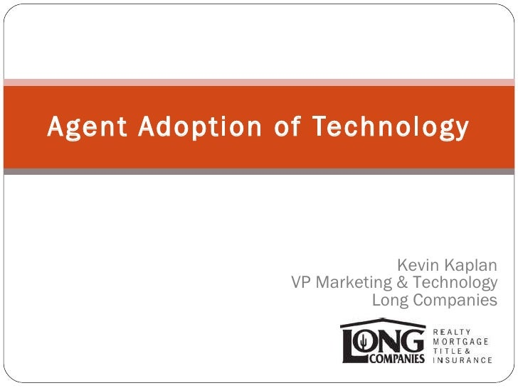 Agent Adoption of Technology Kevin Kaplan VP Marketing & Technology Long Companies