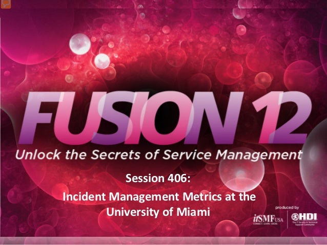 Session 406:Incident Management Metrics at the        University of Miami