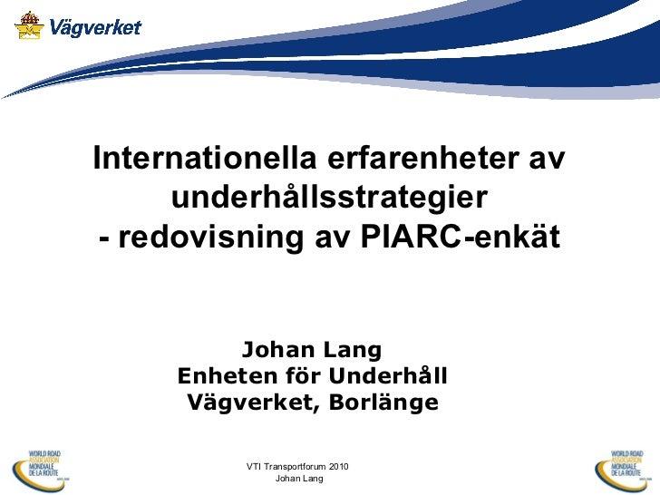 Internationella erfarenheter av underhållsstrategier - redovisning av PIARC-enkät Johan Lang Enheten för Underhåll Vägverk...