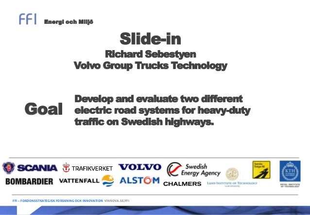 Energi och Miljö  Slide-in  Richard Sebestyen Volvo Group Trucks Technology  Goal  Develop and evaluate two different elec...