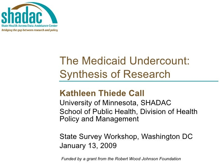 The Medicaid Undercount: Synthesis of Research Kathleen Thiede Call University of Minnesota, SHADAC School of Public Healt...