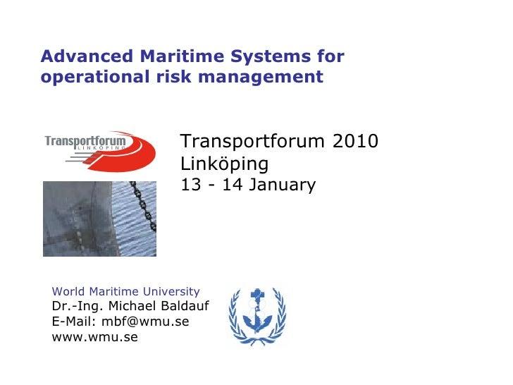 World Maritime University Dr.-Ing. Michael Baldauf E-Mail: mbf@wmu.se www.wmu.se Advanced Maritime Systems for operational...