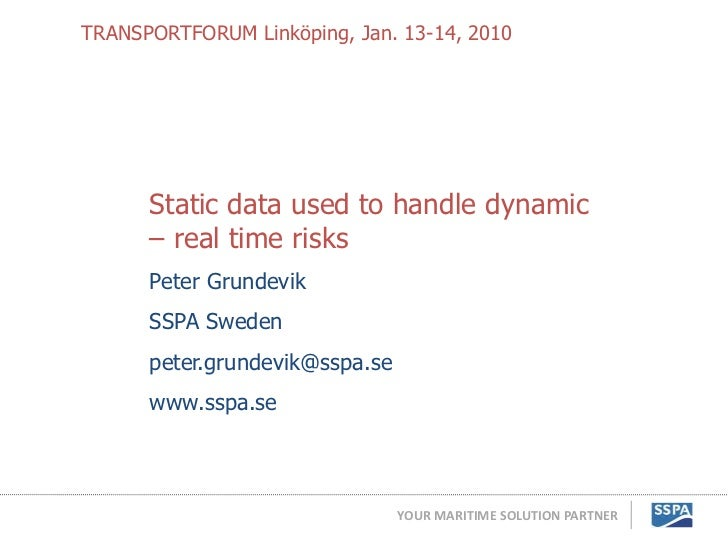 TRANSPORTFORUM Linköping, Jan. 13-14, 2010      Static data used to handle dynamic      – real time risks      Peter Grund...