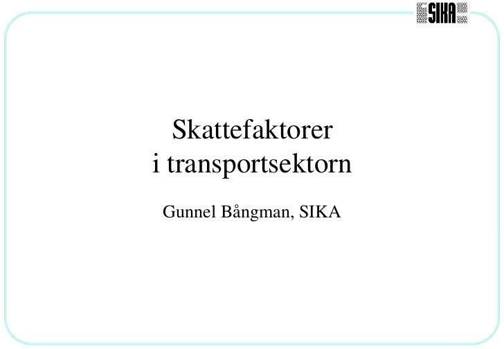Skattefaktoreri transportsektornGunnel Bångman, SIKA