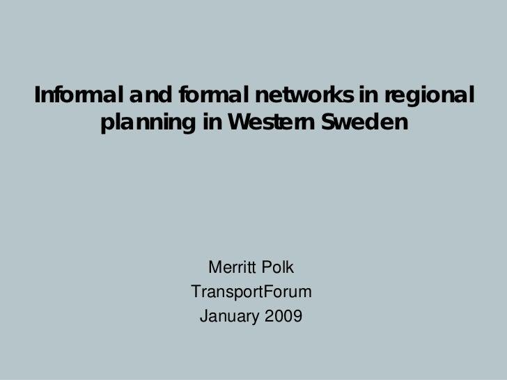Informal and formal networks in regional      planning in Western Sweden                Merritt Polk              Transpor...