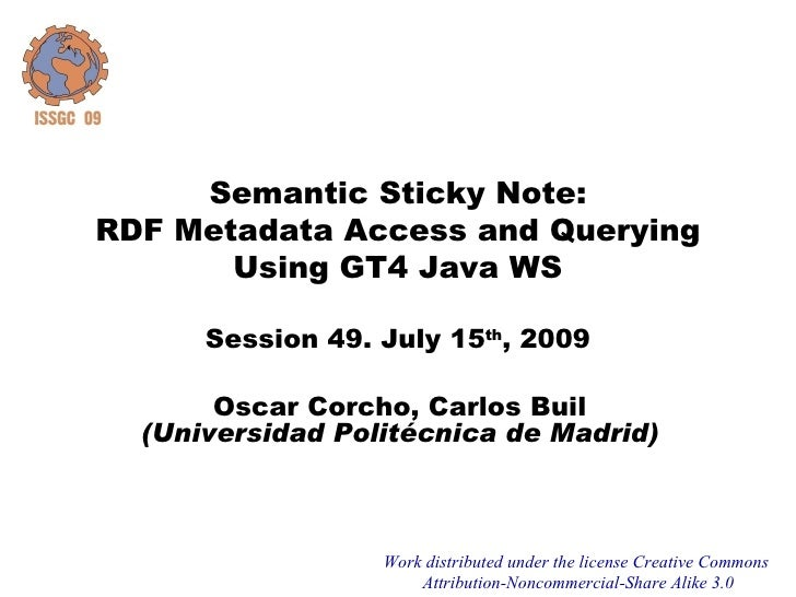 Semantic Sticky Note: RDF Metadata Access and Querying        Using GT4 Java WS        Session 49. July 15th, 2009        ...