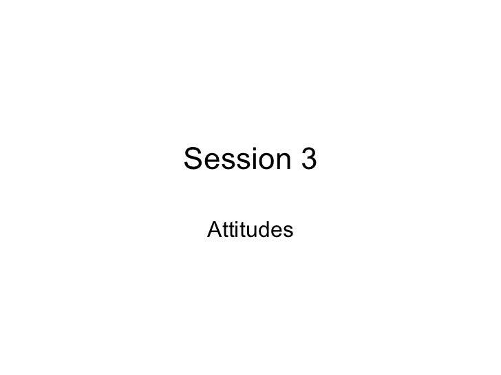 Session 3 Attitudes