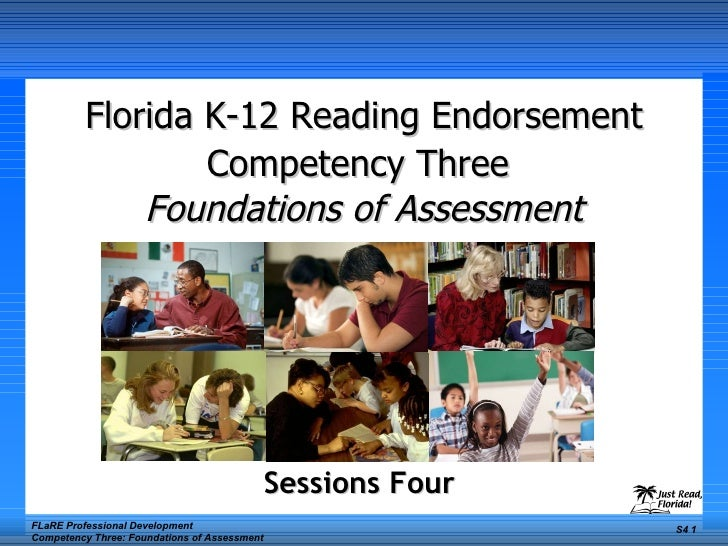 Florida K-12 Reading Endorsement Competency Three   Foundations of Assessment Sessions Four  FLaRE Professional Developmen...