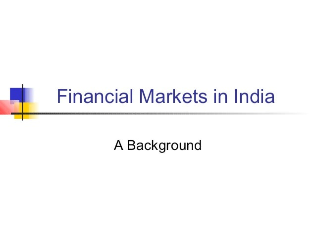 Financial Markets in India      A Background