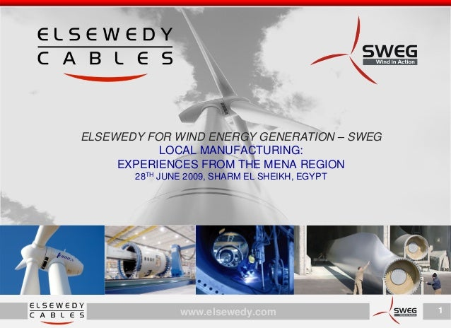 ELSEWEDY FOR WIND ENERGY GENERATION – SWEG           LOCAL MANUFACTURING:     EXPERIENCES FROM THE MENA REGION       28TH ...