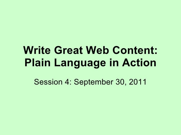 Write Great Web Content: Plain Language in Action Session 4: September 30, 2011