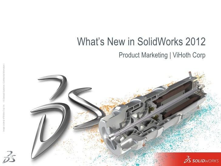 What's New in SolidWorks 2012 <ul><li>Product Marketing   ViHoth Corp </li></ul>Image courtesy of Nikkiso Cryo Inc.