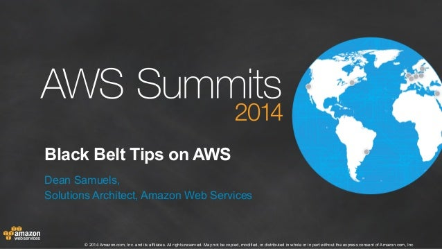 Black Belt Tips on AWS  Dean Samuels,  Solutions Architect, Amazon Web Services  © 2014 Amazon.com, Inc. and its affiliate...