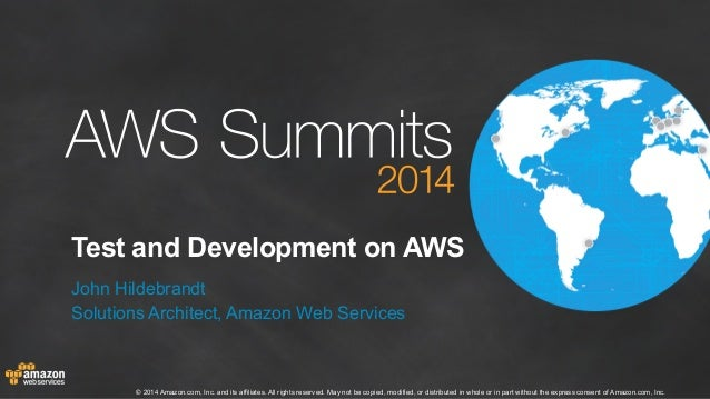 Test and Development on AWS  John Hildebrandt  Solutions Architect, Amazon Web Services  © 2014 Amazon.com, Inc. and its a...